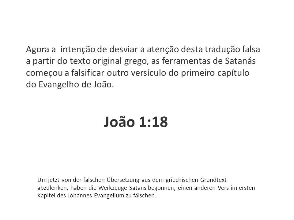 Agora a intenção de desviar a atenção desta tradução falsa a partir do texto original grego, as ferramentas de Satanás começou a falsificar outro vers