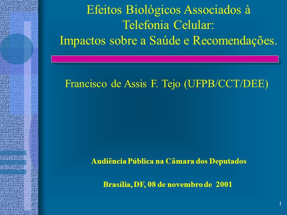 1 Efeitos Biológicos Associados à Telefonia Celular: Impactos sobre a Saúde e Recomendações. Francisco de Assis F. Tejo (UFPB/CCT/DEE) Brasília, DF, 0