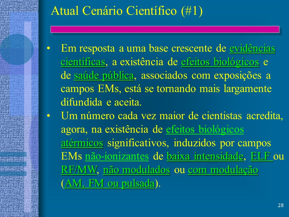 28 evidênciasEm resposta a uma base crescente de evidências científicasefeitos biológicos científicas, a existência de efeitos biológicos e saúde públ