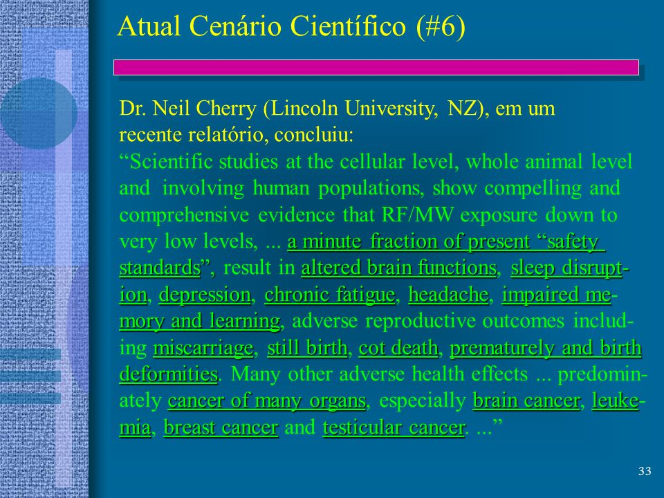 33 Dr. Neil Cherry (Lincoln University, NZ), em um recente relatório, concluiu: Scientific studies at the cellular level, whole animal level and invol