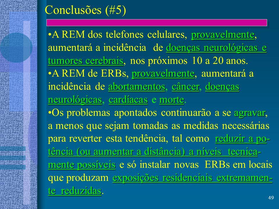 49 Conclusões (#5) provavelmente doenças neurológicas e tumores cerebraisA REM dos telefones celulares, provavelmente, aumentará a incidência de doenç