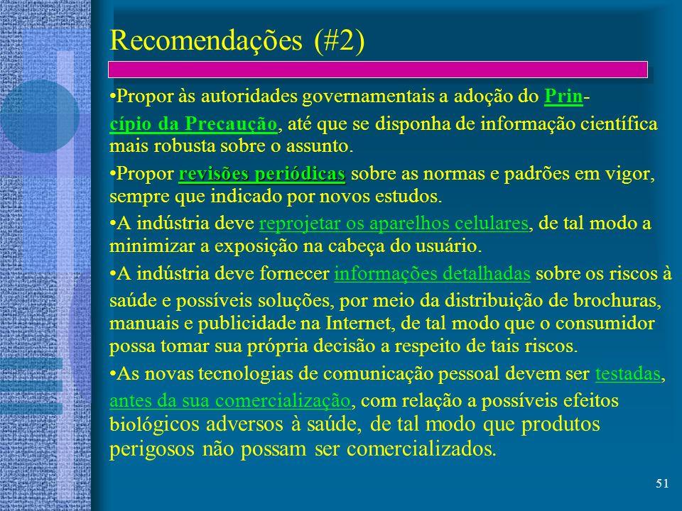 51 Recomendações (#2) Propor às autoridades governamentais a adoção do Prin- cípio da Precaução, até que se disponha de informação científica mais rob
