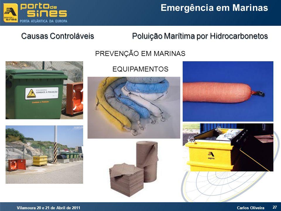 Vilamoura 20 e 21 de Abril de 2011 Carlos Oliveira 27 Emergência em Marinas Causas Controláveis Poluição Marítima por Hidrocarbonetos PREVENÇÃO EM MAR