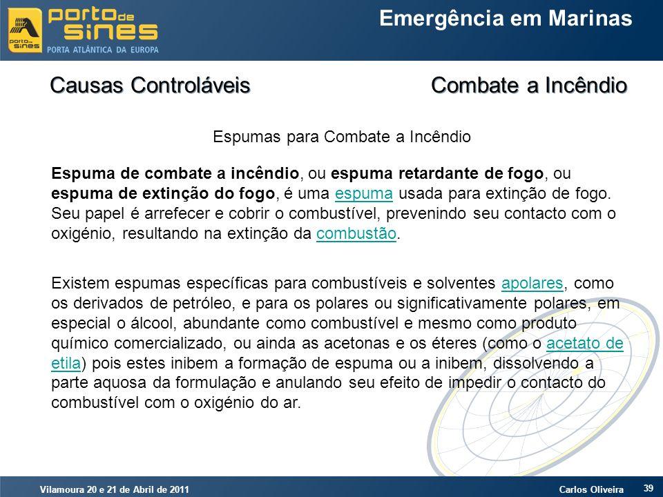 Vilamoura 20 e 21 de Abril de 2011 Carlos Oliveira 39 Emergência em Marinas Causas Controláveis Combate a Incêndio Espumas para Combate a Incêndio Esp