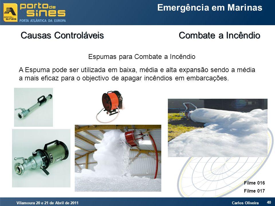 Vilamoura 20 e 21 de Abril de 2011 Carlos Oliveira 40 Emergência em Marinas Causas Controláveis Combate a Incêndio Espumas para Combate a Incêndio A E