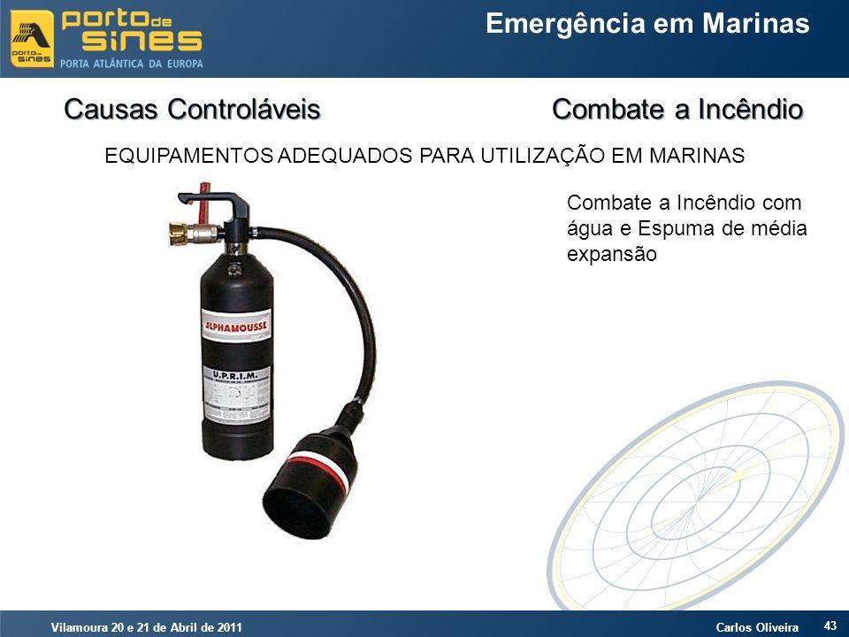 Vilamoura 20 e 21 de Abril de 2011 Carlos Oliveira 43 Emergência em Marinas Causas Controláveis Combate a Incêndio EQUIPAMENTOS ADEQUADOS PARA UTILIZA