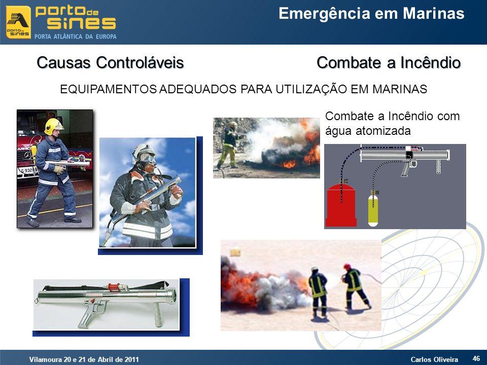 Vilamoura 20 e 21 de Abril de 2011 Carlos Oliveira 46 Emergência em Marinas Causas Controláveis Combate a Incêndio EQUIPAMENTOS ADEQUADOS PARA UTILIZA