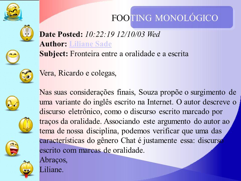 FOOTING MONOLÓGICO Date Posted: 10:22:19 12/10/03 Wed Author: Liliane Sade Subject: Fronteira entre a oralidade e a escrita Vera, Ricardo e colegas, N
