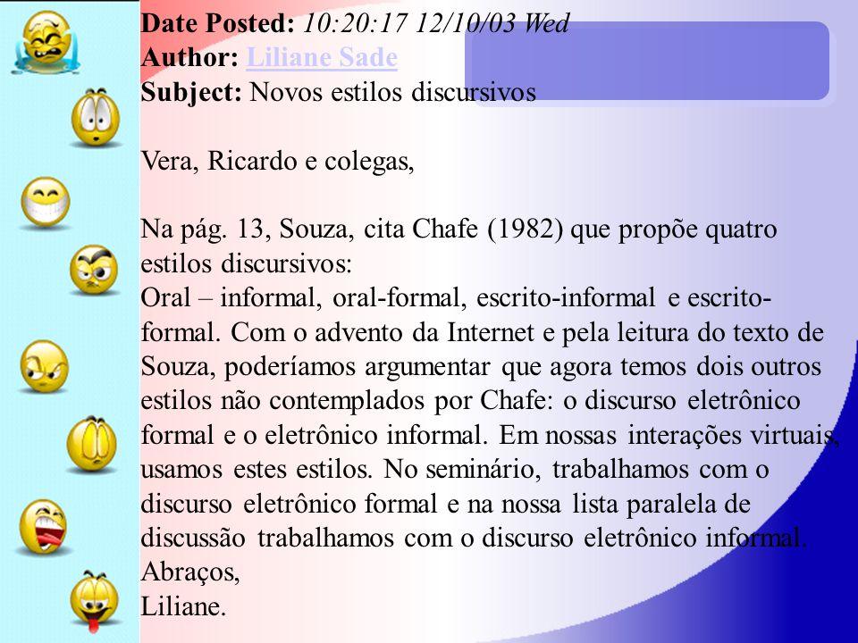 Date Posted: 10:20:17 12/10/03 Wed Author: Liliane Sade Subject: Novos estilos discursivos Vera, Ricardo e colegas, Na pág. 13, Souza, cita Chafe (198