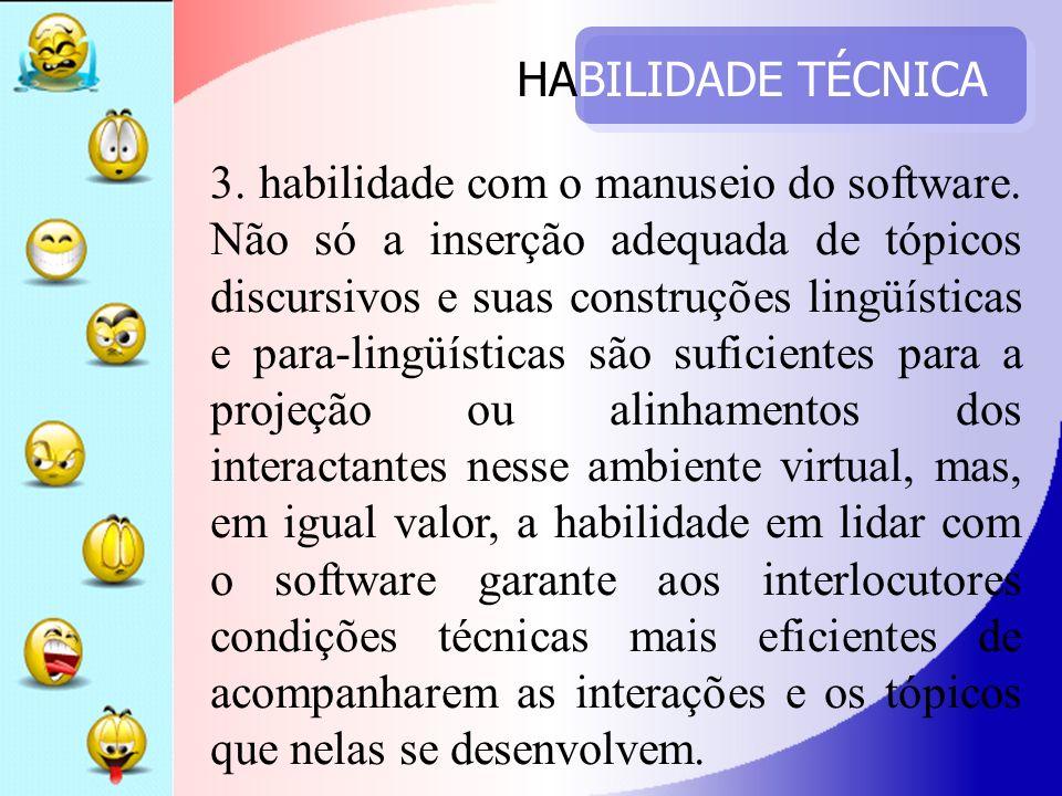 HABILIDADE TÉCNICA 3. habilidade com o manuseio do software. Não só a inserção adequada de tópicos discursivos e suas construções lingüísticas e para-