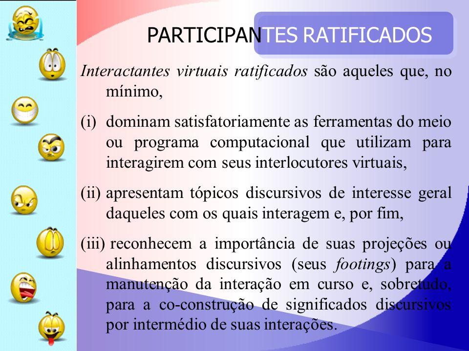 PARTICIPANTES RATIFICADOS Interactantes virtuais ratificados são aqueles que, no mínimo, (i)dominam satisfatoriamente as ferramentas do meio ou progra