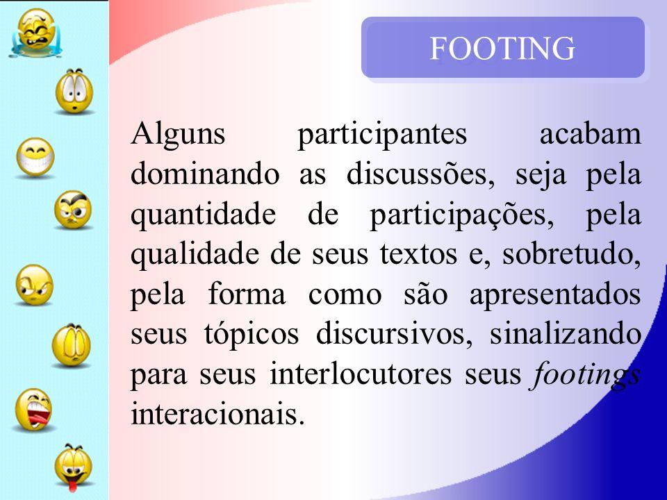 FOOTING Alguns participantes acabam dominando as discussões, seja pela quantidade de participações, pela qualidade de seus textos e, sobretudo, pela f
