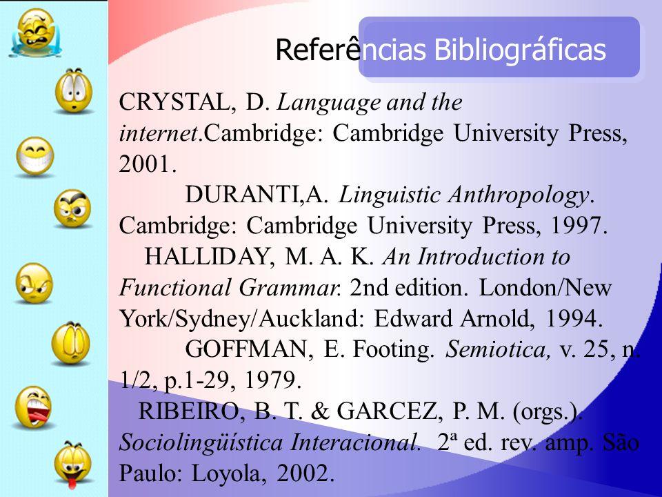 Referências Bibliográficas CRYSTAL, D. Language and the internet.Cambridge: Cambridge University Press, 2001. DURANTI,A. Linguistic Anthropology. Camb
