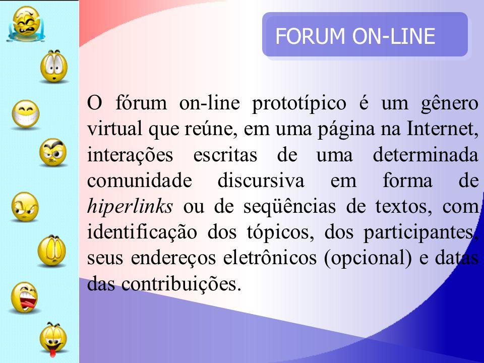 FORUM ON-LINE O fórum on-line prototípico é um gênero virtual que reúne, em uma página na Internet, interações escritas de uma determinada comunidade
