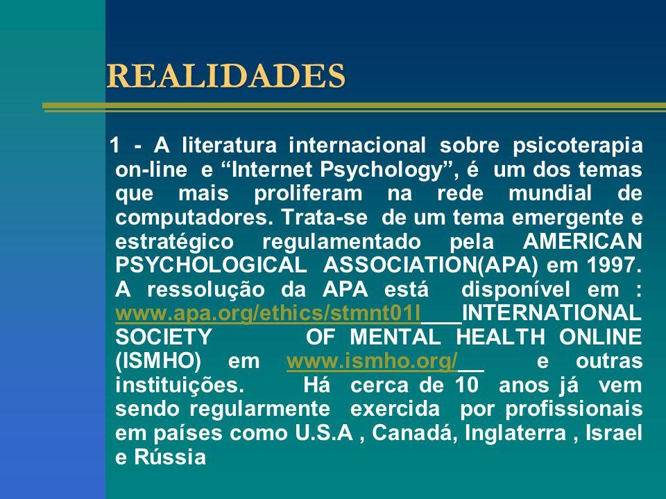 REALIDADES 1 - A literatura internacional sobre psicoterapia on-line e Internet Psychology, é um dos temas que mais proliferam na rede mundial de computadores.