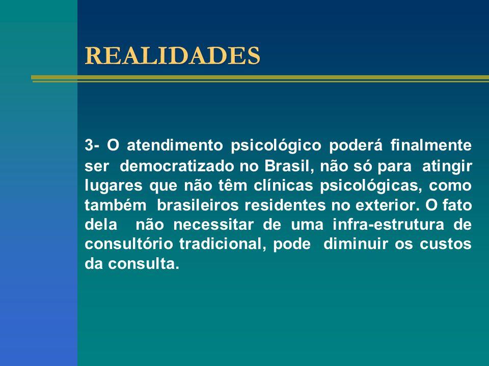 REALIDADES 3- O atendimento psicológico poderá finalmente ser democratizado no Brasil, não só para atingir lugares que não têm clínicas psicológicas, como também brasileiros residentes no exterior.