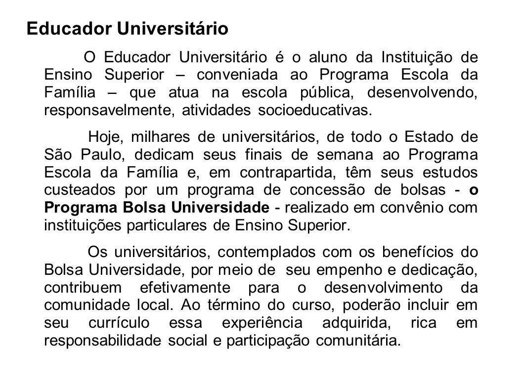 Educador Universitário O Educador Universitário é o aluno da Instituição de Ensino Superior – conveniada ao Programa Escola da Família – que atua na e