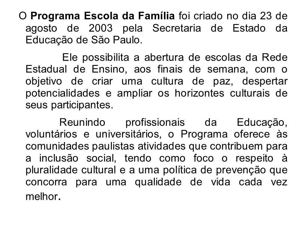 O Programa Escola da Família foi criado no dia 23 de agosto de 2003 pela Secretaria de Estado da Educação de São Paulo. Ele possibilita a abertura de