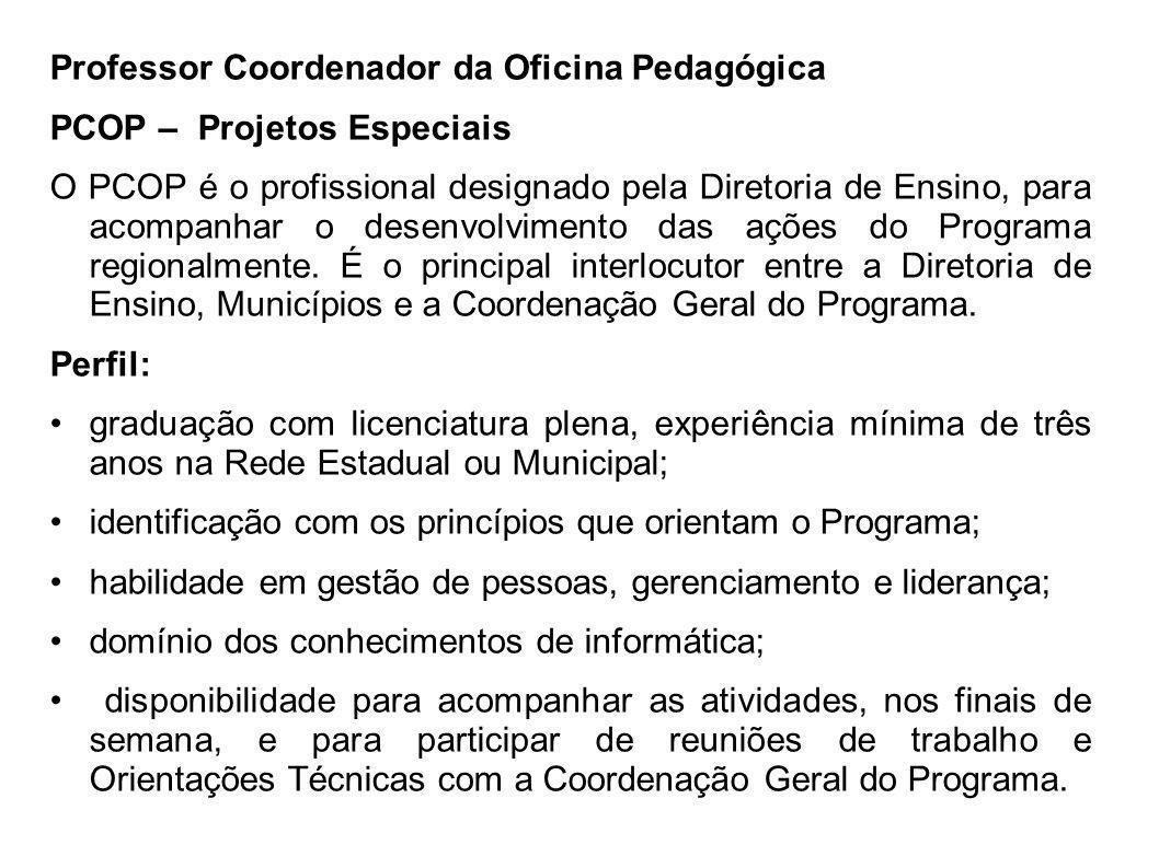Professor Coordenador da Oficina Pedagógica PCOP – Projetos Especiais O PCOP é o profissional designado pela Diretoria de Ensino, para acompanhar o de