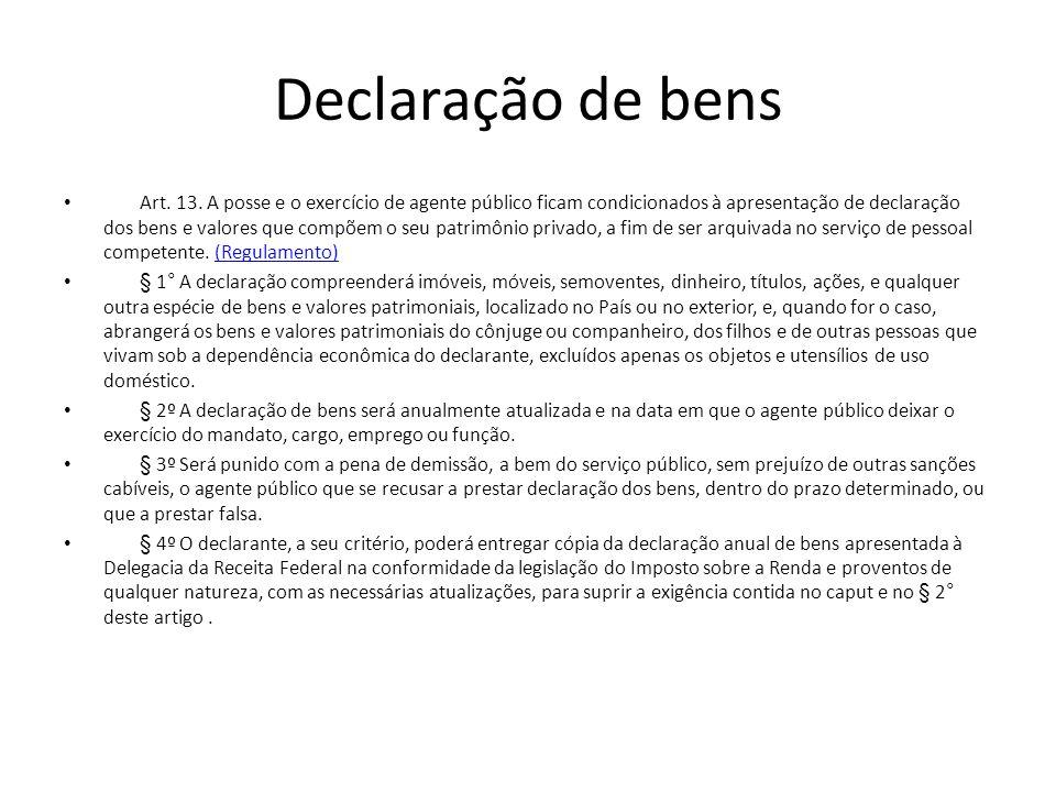 Declaração de bens Art. 13. A posse e o exercício de agente público ficam condicionados à apresentação de declaração dos bens e valores que compõem o