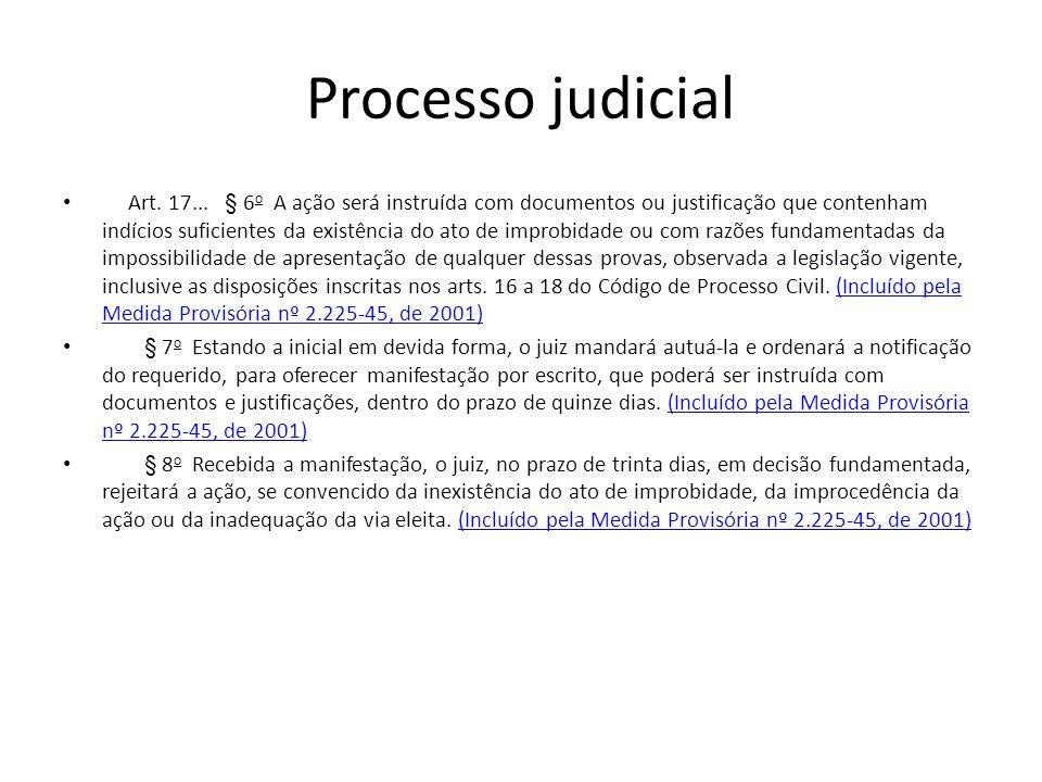 Processo judicial Art. 17... § 6 o A ação será instruída com documentos ou justificação que contenham indícios suficientes da existência do ato de imp