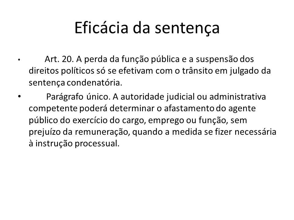 Eficácia da sentença Art. 20. A perda da função pública e a suspensão dos direitos políticos só se efetivam com o trânsito em julgado da sentença cond