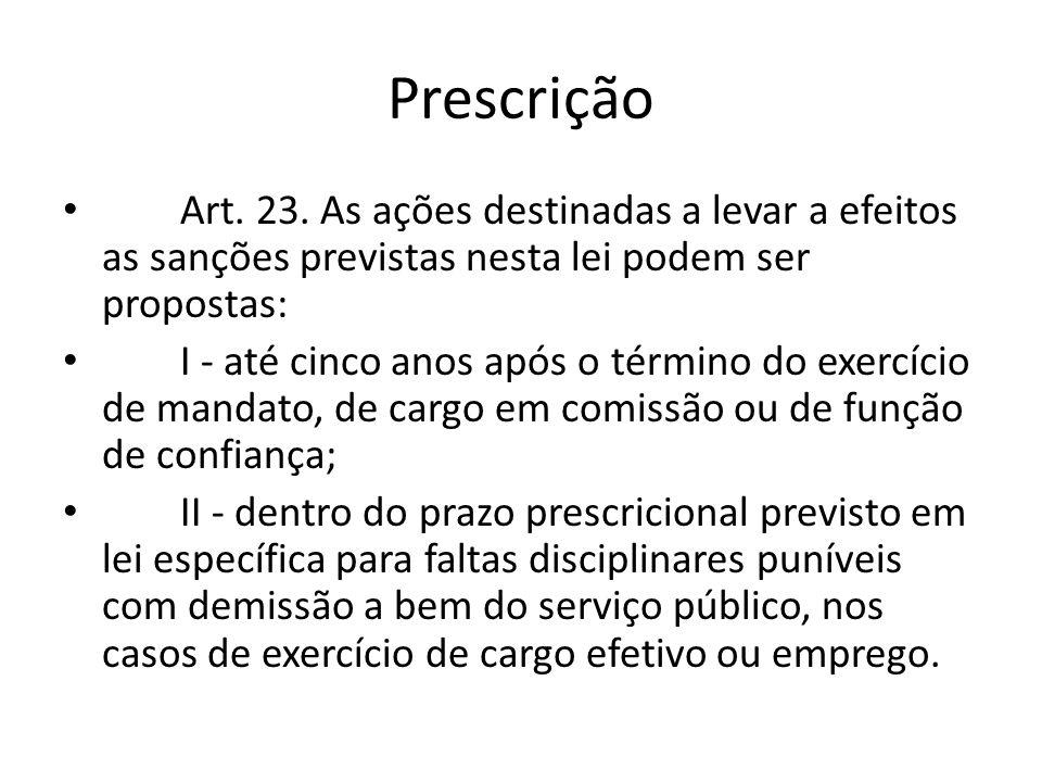 Prescrição Art. 23. As ações destinadas a levar a efeitos as sanções previstas nesta lei podem ser propostas: I - até cinco anos após o término do exe