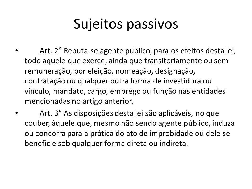 Sujeitos passivos Art. 2° Reputa-se agente público, para os efeitos desta lei, todo aquele que exerce, ainda que transitoriamente ou sem remuneração,