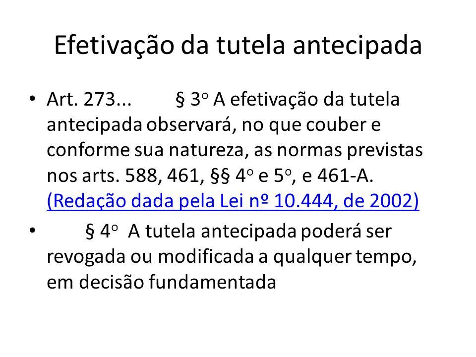 Efetivação da tutela antecipada Art. 273... § 3 o A efetivação da tutela antecipada observará, no que couber e conforme sua natureza, as normas previs