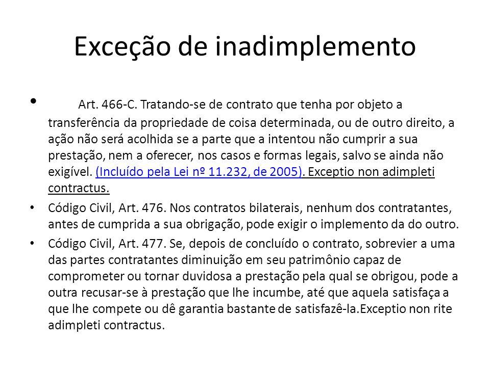 Exceção de inadimplemento Art. 466-C. Tratando-se de contrato que tenha por objeto a transferência da propriedade de coisa determinada, ou de outro di