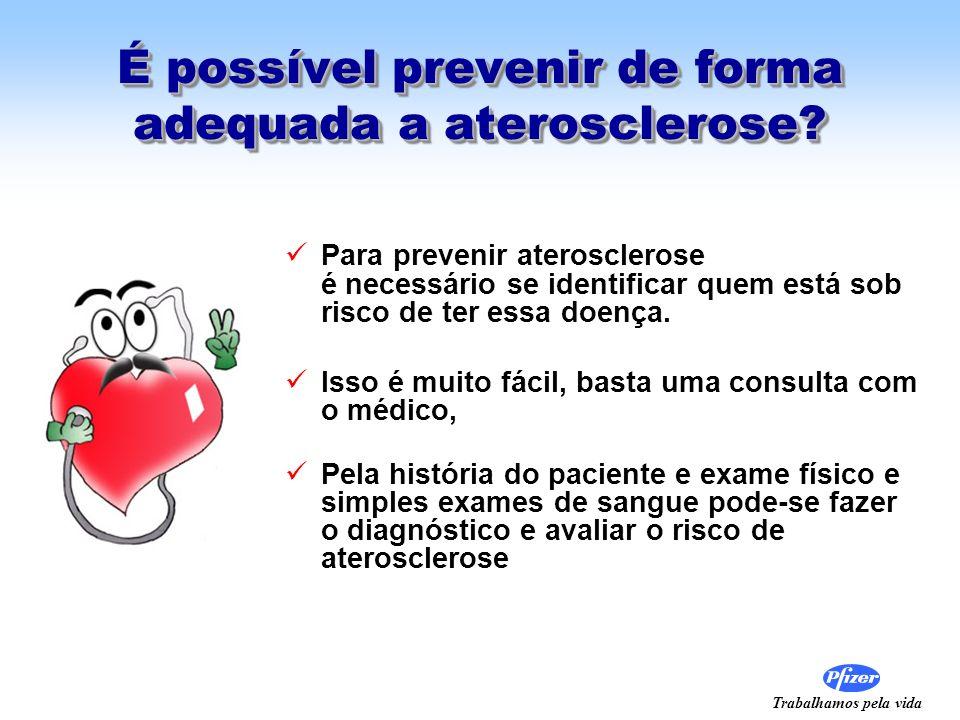 Trabalhamos pela vida É possível prevenir de forma adequada a aterosclerose? Para prevenir aterosclerose é necessário se identificar quem está sob ris