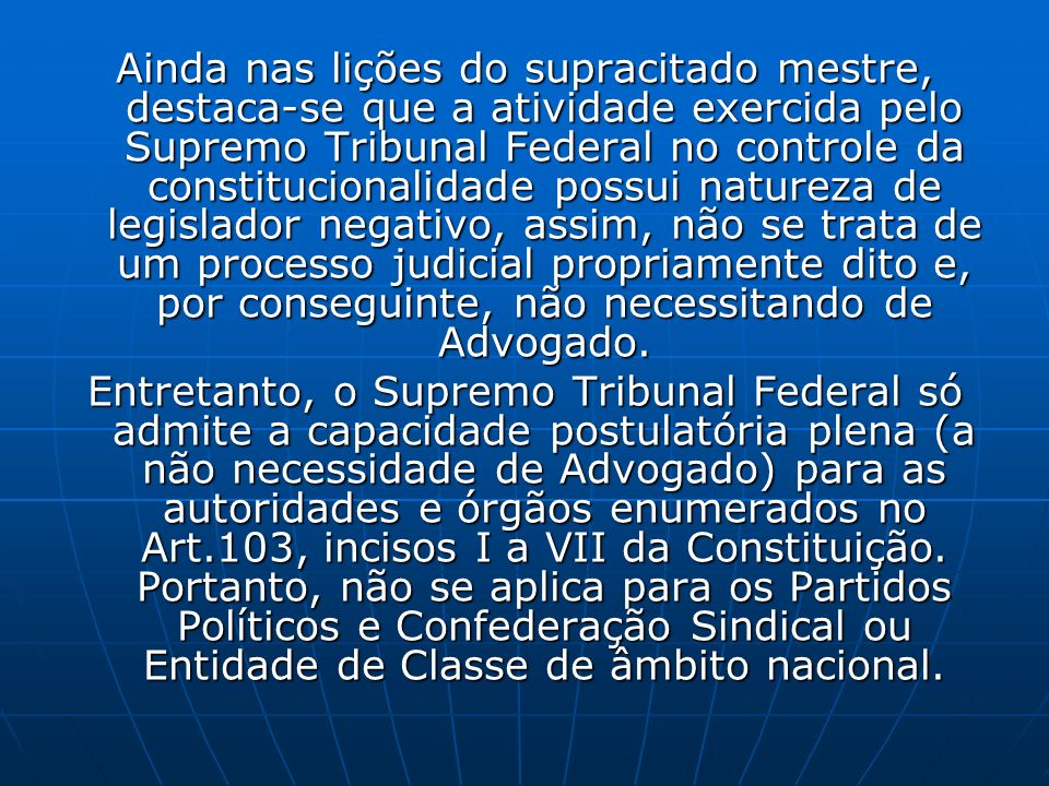 Ainda nas lições do supracitado mestre, destaca-se que a atividade exercida pelo Supremo Tribunal Federal no controle da constitucionalidade possui na