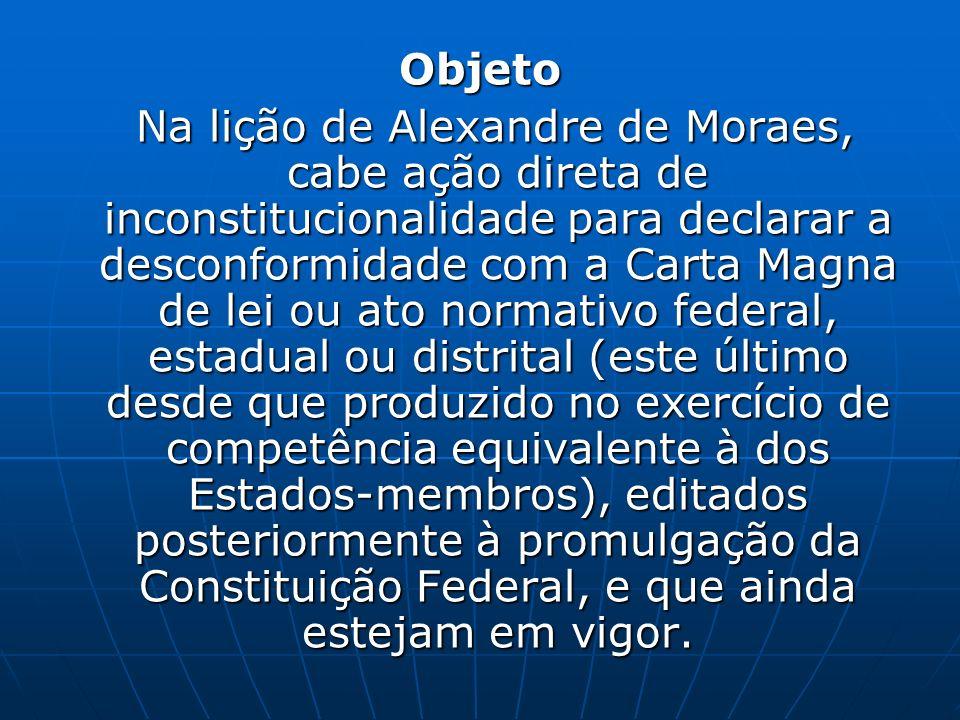Objeto Na lição de Alexandre de Moraes, cabe ação direta de inconstitucionalidade para declarar a desconformidade com a Carta Magna de lei ou ato norm