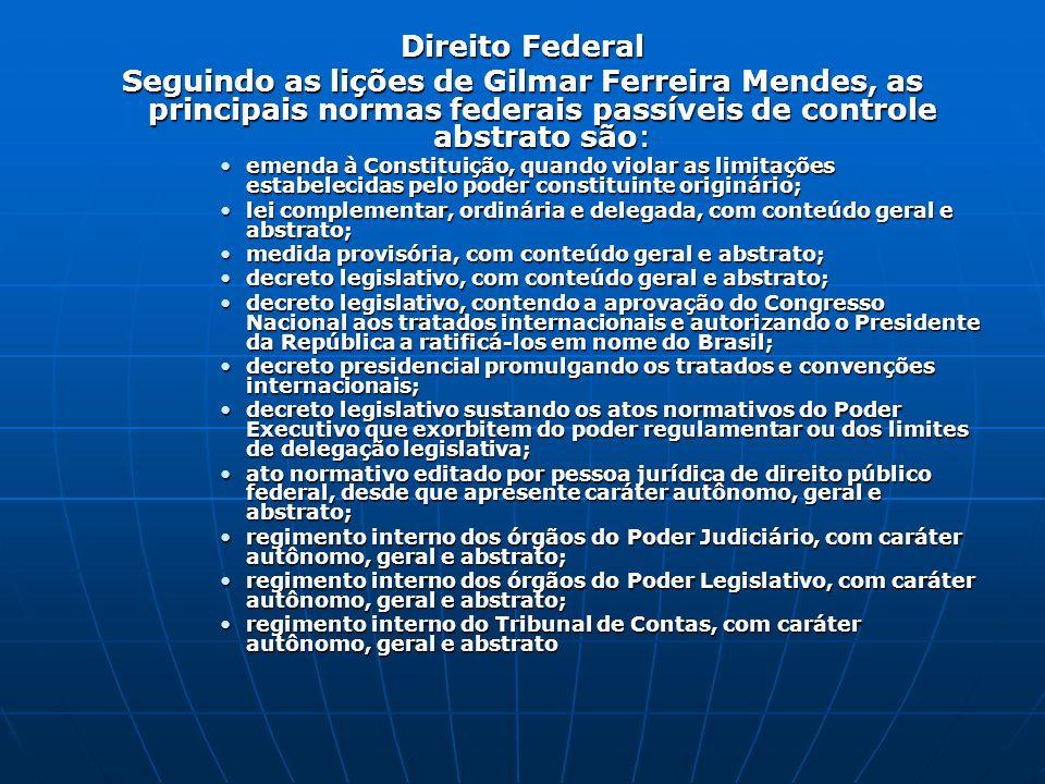 Direito Federal Seguindo as lições de Gilmar Ferreira Mendes, as principais normas federais passíveis de controle abstrato são: emenda à Constituição,