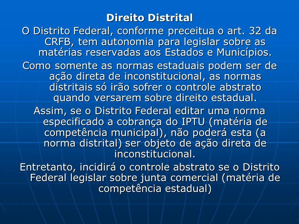 Direito Distrital O Distrito Federal, conforme preceitua o art. 32 da CRFB, tem autonomia para legislar sobre as matérias reservadas aos Estados e Mun