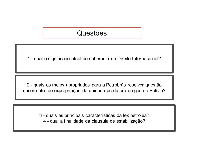 Questões 1 - qual o significado atual de soberania no Direito Internacional? 2 - quais os meios apropriados para a Petrobrás resolver questão decorren