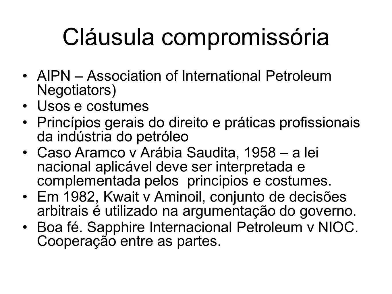 Cláusula compromissória AIPN – Association of International Petroleum Negotiators) Usos e costumes Princípios gerais do direito e práticas profissiona