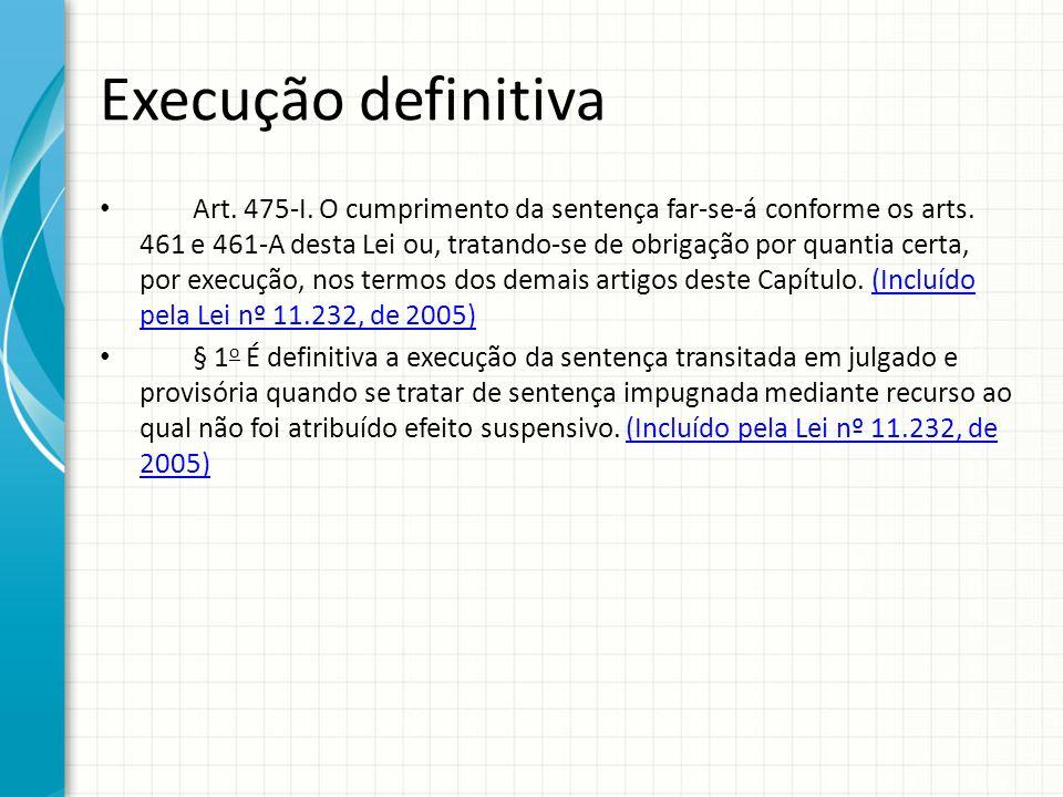 Execução definitiva Art. 475-I. O cumprimento da sentença far-se-á conforme os arts. 461 e 461-A desta Lei ou, tratando-se de obrigação por quantia ce