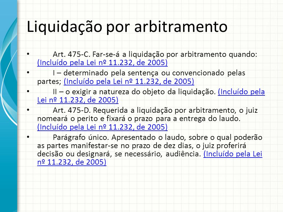 Liquidação por arbitramento Art. 475-C. Far-se-á a liquidação por arbitramento quando: (Incluído pela Lei nº 11.232, de 2005) (Incluído pela Lei nº 11