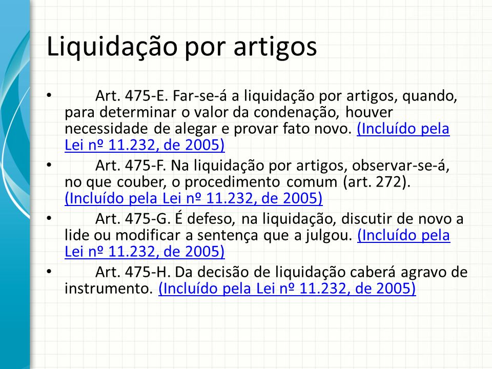 Liquidação por artigos Art. 475-E. Far-se-á a liquidação por artigos, quando, para determinar o valor da condenação, houver necessidade de alegar e pr