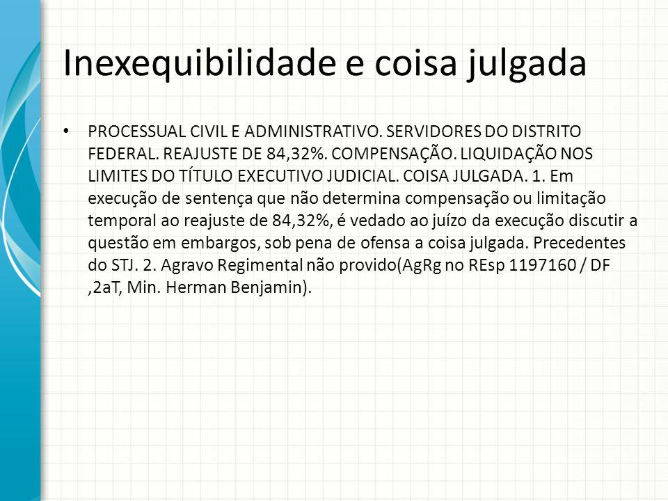 Inexequibilidade e coisa julgada PROCESSUAL CIVIL E ADMINISTRATIVO. SERVIDORES DO DISTRITO FEDERAL. REAJUSTE DE 84,32%. COMPENSAÇÃO. LIQUIDAÇÃO NOS LI
