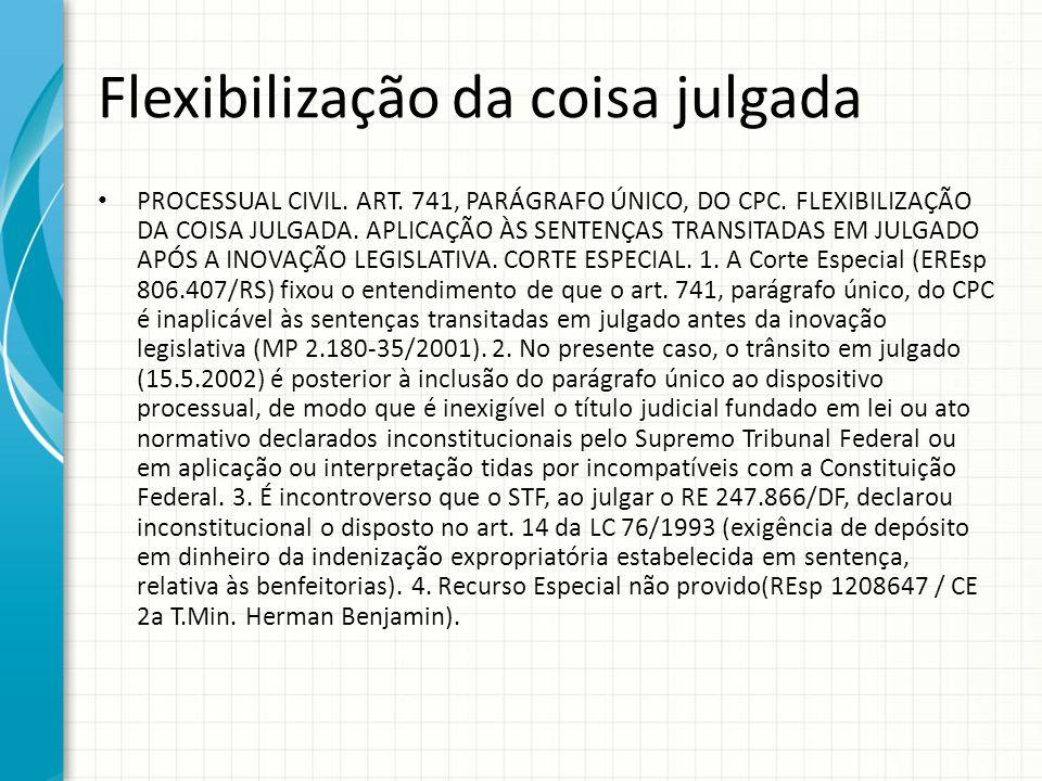 Flexibilização da coisa julgada PROCESSUAL CIVIL. ART. 741, PARÁGRAFO ÚNICO, DO CPC. FLEXIBILIZAÇÃO DA COISA JULGADA. APLICAÇÃO ÀS SENTENÇAS TRANSITAD