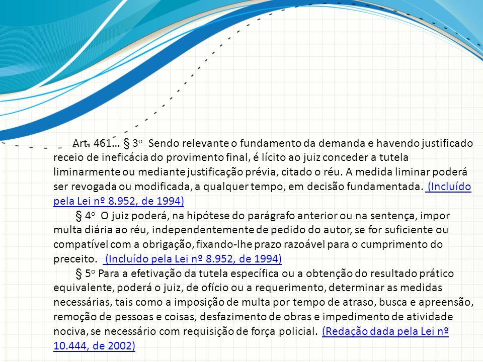 Art. 461… § 3 o Sendo relevante o fundamento da demanda e havendo justificado receio de ineficácia do provimento final, é lícito ao juiz conceder a tu
