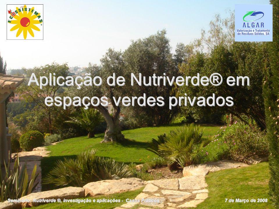 Aplicação de Nutriverde® em espaços verdes privados Seminário: Nutriverde ®, investigação e aplicações - Casos Práticos 7 de Março de 2008
