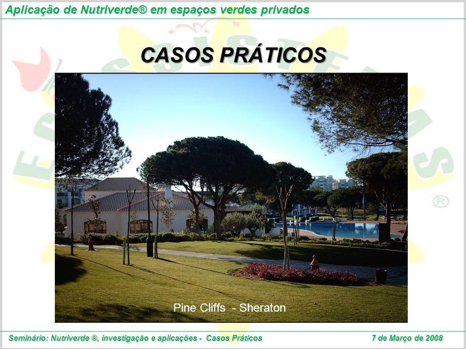 Aplicação de Nutriverde® em espaços verdes privados Seminário: Nutriverde ®, investigação e aplicações - Casos Práticos 7 de Março de 2008 CASOS PRÁTI