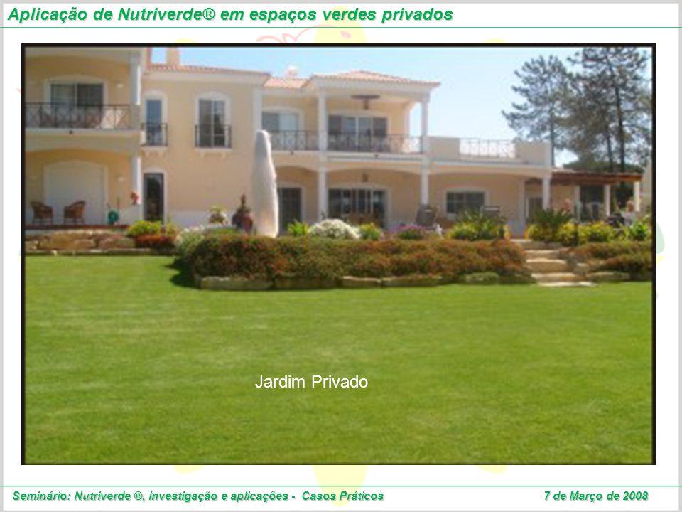 Aplicação de Nutriverde® em espaços verdes privados Seminário: Nutriverde ®, investigação e aplicações - Casos Práticos 7 de Março de 2008 Jardim Priv