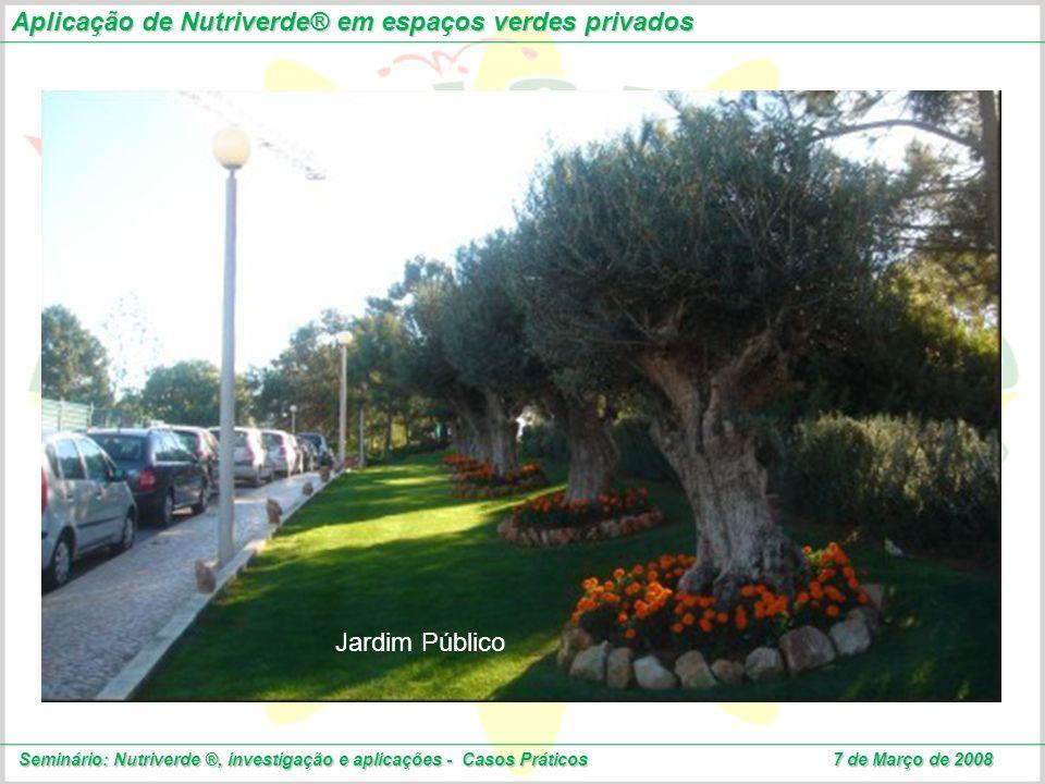 Aplicação de Nutriverde® em espaços verdes privados Seminário: Nutriverde ®, investigação e aplicações - Casos Práticos 7 de Março de 2008 Jardim Públ