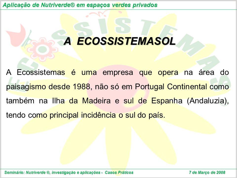 Aplicação de Nutriverde® em espaços verdes privados Seminário: Nutriverde ®, investigação e aplicações - Casos Práticos 7 de Março de 2008 A ECOSSISTE