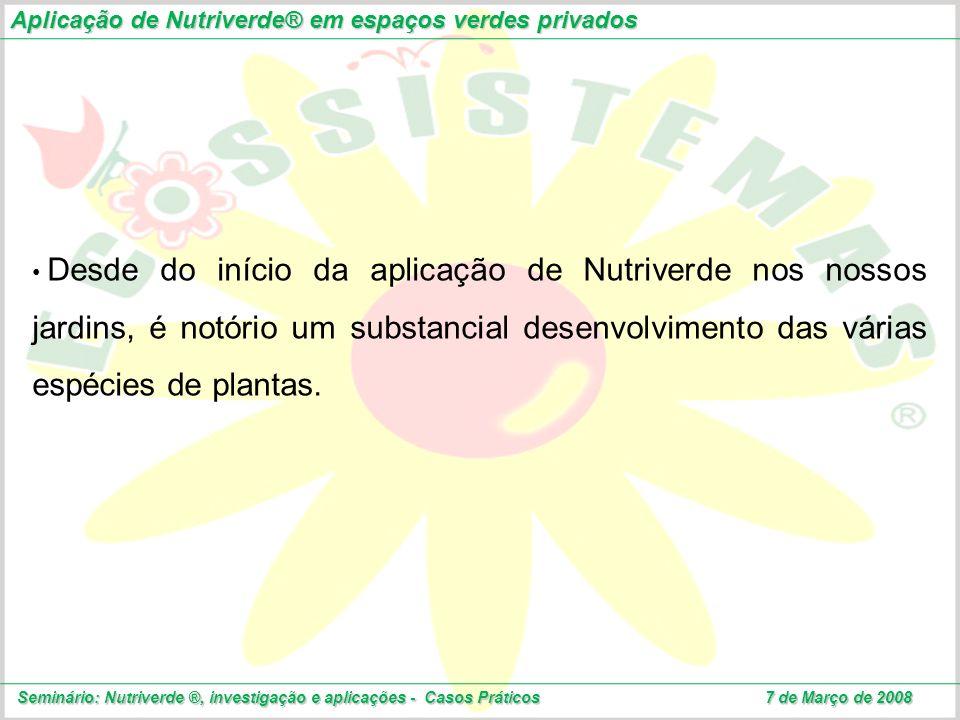 Aplicação de Nutriverde® em espaços verdes privados Seminário: Nutriverde ®, investigação e aplicações - Casos Práticos 7 de Março de 2008 Desde do in