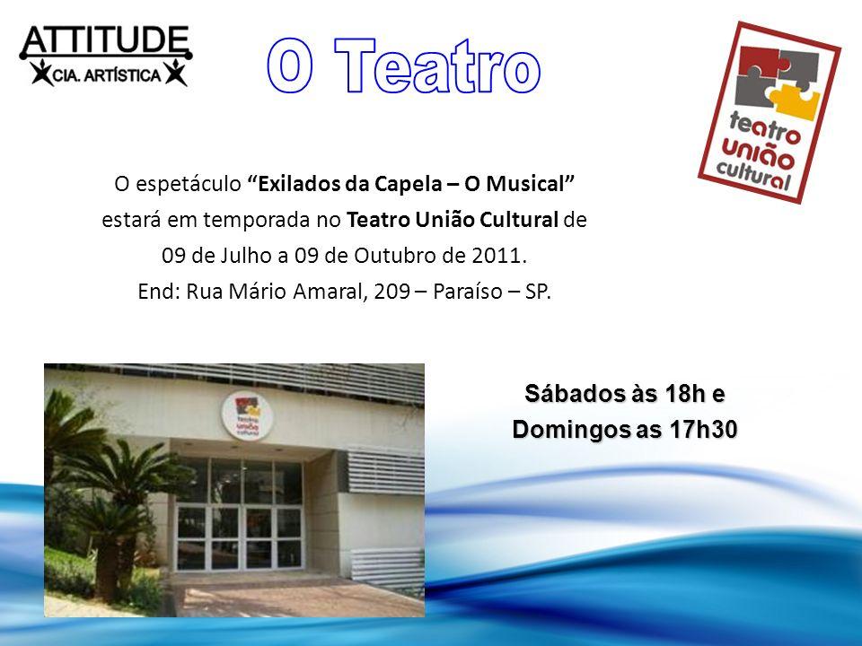 O espetáculo Exilados da Capela – O Musical estará em temporada no Teatro União Cultural de 09 de Julho a 09 de Outubro de 2011. End: Rua Mário Amaral